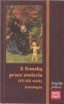 Z fraszką przez stulecia (XV - XX wiek) Antologia /6355/