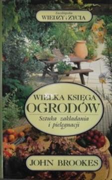 Wielka księga ogrodów Sztuka zakładania i pielęgnacji /6397/