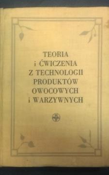 Teoria i ćwiczenia z technologii produktów owocowych i warzywnych /7081/
