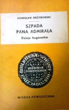 Szpada pana admirała Dzieje hugenotów /7083/