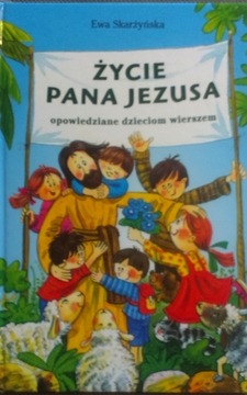 Życie Pana Jezusa opowiedziane dzieciom wierszem /7138/
