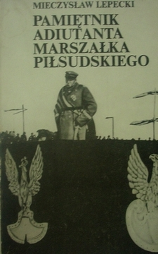 Pamiętnik adiutanta Marszałka Piłsudskiego /5653/