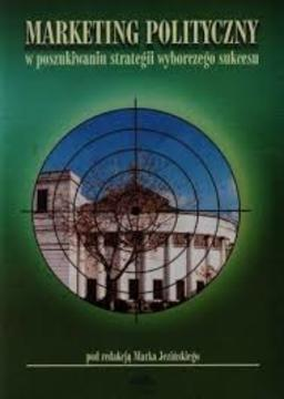 Marketing polityczny w poszukiwaniu strategii wyborczego sukcesu /9594/