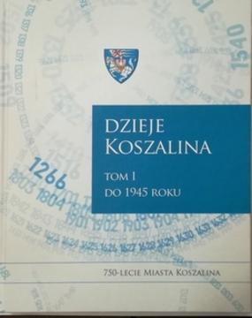 Dzieje Koszalina Tom 1 do 1945 roku /10828/