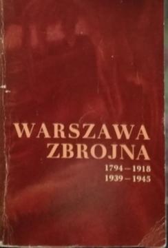Warszawa zbrojna 1794-1918 1939-1945 /20892/