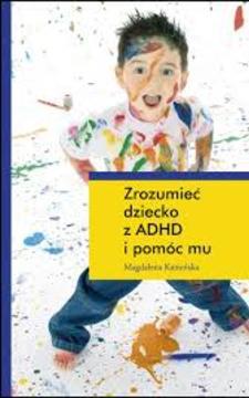 Zrozumieć dziecko z ADHD i pomóc mu /111327/