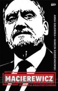 Antoni Macierewicz Biografia nieautoryzowana /112802/