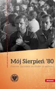 Mój Sierpień'80 Pomorze Zachodnie w drodze do wolności /112966/
