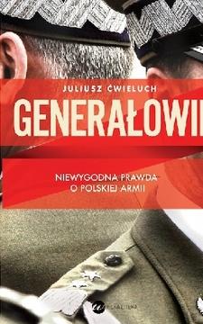 Generałowie  Niewygodna prawda o polskiej armii /113093/