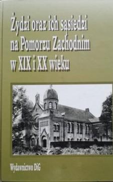 Żydzi oraz ich sąsiedzi na Pomorzu Zachodnim w XIX i XX wieku /32752/