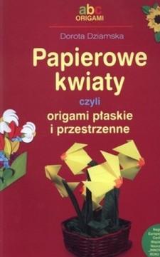 Papierowe kwiaty czyli origami płaskie i przestrzenne /113535/