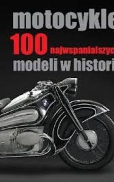 Motocykle 100 najwspanialszych modeli w historii /114337/