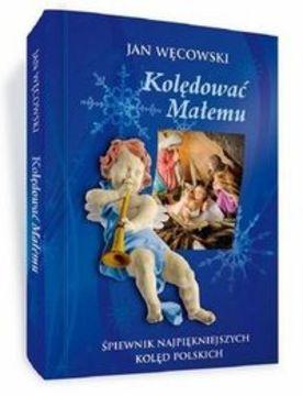 ... Kolędować Małemu Śpiewnik najpiękniejszych kolęd polskich /114357/