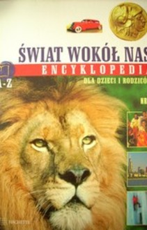Encyklopedia dla dzieci i rodziców Świat wokół nas A-Z nr 1