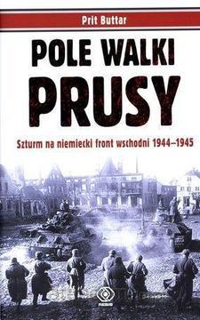 Pole walki Prusy Szturm na niemiecki front wschodni 1944-1945 /115147/