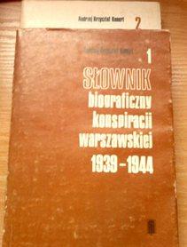 Słownik biograficzny konspiracji warszawskiej 1939-1944 Tom. 1 i 2