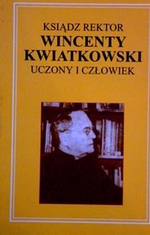 Ks. rektor Wincenty Kwiatkowski uczony i człowiek
