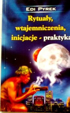 Rytuały, wtajemniczenia, inicjacje - praktyka /31243/