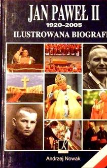 Jan Paweł II 1920-2005 Ilustrowana biografia