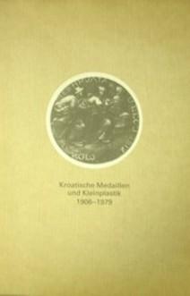 Kroatische Medaillen und Kleinplastik 1906-1979