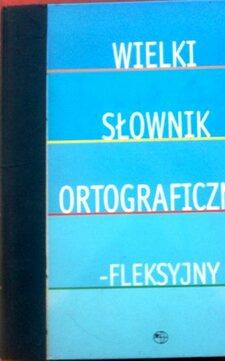 Wielki słownik ortograficzno-flekcyjny