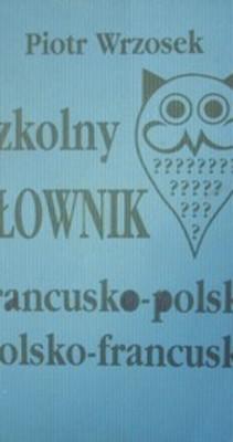 Szkolny słownik francusko - polski polsko -francuski