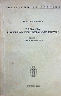 Zadania z wybranych działów fizyki cz.1 Fizyka klasyczna