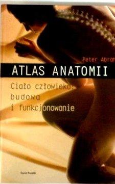Atlas anatomii. Ciało człowieka, budowa i funkcjonowanie /7549/