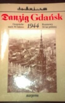 Gdańsk 1944 Rozmowy 50 lat później Danzig Gesprache nach 50 Jahren
