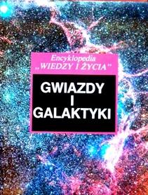 Gwiazdy i Galaktyki. Encyklopedia Wiedzy i Życia