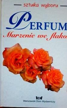 Perfumy Marzenie we flakonie Sztuka wyboru