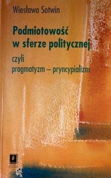 Podmiotowość w sferze politycznej czyli pragmatyzm - pryncypializm