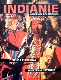Indianie Ameryki Północnej. Dzieje i plemiona, wierzenia i rytuały