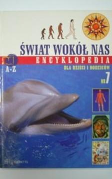 Encyklopedia dla dzieci i rodziców Świat wokół nas A-Z nr 7