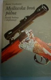 Myśliwska broń palna Zasady budowy i eksploatacji