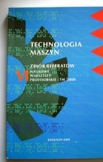 Technologia maszyn VI Zbiór referatów