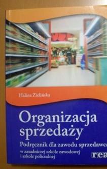 Organizacja sprzedaży Podręcznik dla zawodu sprzedawca w ZSZ i w szkole policealnej