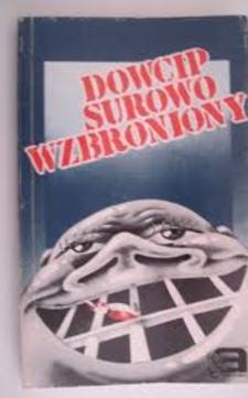 Dowcip surowo wzbroniony Antologia polskiego dowcipu politycznego /2323/