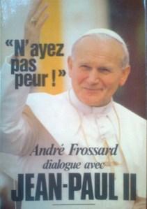 """N'ayez pas peur!"" Andre Frossard dialogue avec Jean-Paul II"