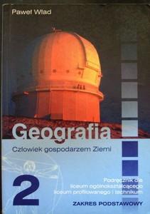 Geografia 2 LO ZP podręcznik Człowiek gospodarzem Ziemi