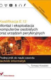 Kwalifikacja E.12 Montaż i eksploatacja komputerów osobistych oraz urządzeń peryferyjnych