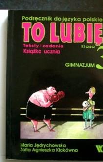 Język polski 3 gim. Podręcznik To lubię Teksty i zadania