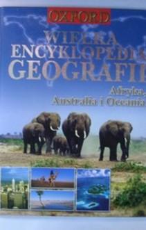 Wielka encyklopedia geografii Afryka, Australia i Oceania