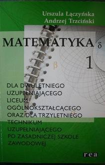 Matematyka 1 dla dwuletniego uzupełniającego liceum ogólnokształcącego oraz dla trzyletniego technikum uzupełniającego po zasadniczej szkole zawodowej