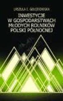Inwestycje w gospodarstwach młodych rolników Polski Północnej