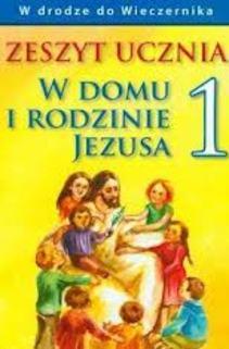 W domu i rodzinie Jezusa SP kl.1 Zeszyt ucznia
