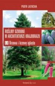 Rośliny ozdobne w architekturze krajobrazu Cz.III Drzewa i krzewy iglaste