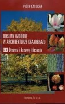 Rośliny ozdobne w architekturze krajobrazu Cz.IV Drzewa i krzewy liściaste
