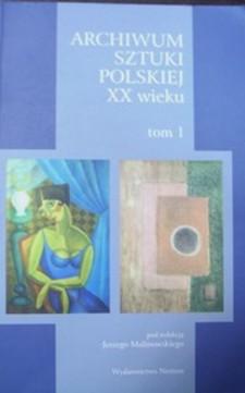 Archiwum sztuki polskiej XX wieku Tom I