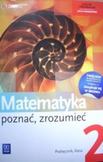 Matematyka Poznać, zrozumieć 2 LO ZR Podr.